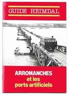 Arromanches Et Les Ports Artificiels - Guide Heimdal - Guerre 1939-45