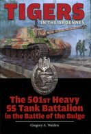 Tigers In The Ardennes - The 501st Heavy SS Tank Battalion In The Battle Of Bulge. Gregory A. Walden - Livres
