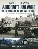Images Of War - Aircraft Salvage In The Battle Of Britain And The Blitz. Andy Saunders - Livres