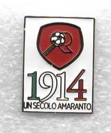 100 Anni Un Secolo Amaranto Regina Calcio - Reggio Di Calabria Distintivi FootBall Soccer Spilla Pins Italy - Calcio