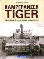 Kampfpanzer Tiger - Geschichte, Technik, Erfahrungsberichte. Thomas Anderson - Allemand