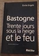 Bastogne 30 Jours Sous La Neige Et Le Feu  : Emile Engels Editeur : Racine - Oorlog 1939-45