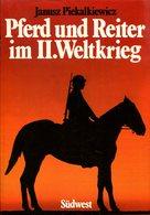 Pferd Und Reiter Im II. Weltkrieg. Janusz Piekalkiewicz - Allemand