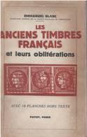 Emmanuel Blanc- Les Anciens Timbres Français Et Leurs Oblitérations - Payot 1946 - 168 Pages - Philately And Postal History