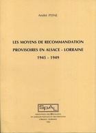 Les Moyens De Recommandation Provisoires En Alsace - Lorraine 1945 - 1949, A. Peine, SPAL 1990 - Elsass Lothringen - Philately And Postal History