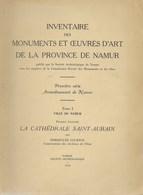 Inventaire Des Monuments Et Oeuvres D'art De La Province De Namur. Tome 1 La Cathédrale Saint-Aubain 1943 - Arte