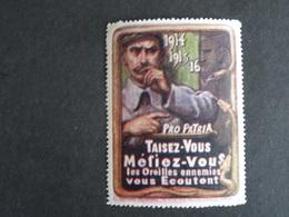 Vignette Pro Patria 1914-1915-1916 TAISEZ-VOUS MEFIEZ-VOUS Les Oreilles Ennemies Vous Ecoutent - MNH Voir Scan - Erinnofilia
