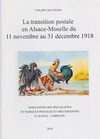 La Transition Postale En Alsace Moselle Du 11 Nov Au 31 Déc 1918 - P. Boutserin - SPAL 2018 - Elsass Lothringen - Elsass-Lothringen