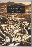 34 - LA VALLEE DE L'ORB   - Mémoires En Images - Edition Sutton - 7 Scans - Provence - Alpes-du-Sud