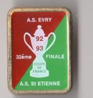PIN'S SPORT FOOTBALL 32eme Finale De La Coupe De France 1992 93 AS EVRY AS SAINT ETIENNE - Football