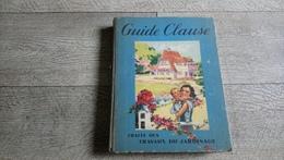 Guide Clause 1947 Traité Des Travaux Du Jardinage Horticulture Potager Calendrier Arboriculture Légumes Fleurs - Garden