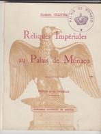 RELIQUES IMPÉRIALES AU PALAIS DE MONACO - GABRIEL OLLIVIER - G. DETAILLE - IMPRIMERIE NATIONALE DE MONACO -1950 - Historia