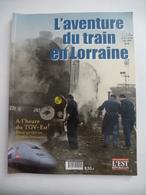 L'AVENTURE DU TRAIN EN LORRAINE (150 Ans D'histoire Ferroviaire) Editions Est Républicain 2007 - Détails Sur Les Scans - Chemin De Fer & Tramway