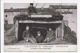 CPA MILITARIA Une Station Du Nord Sud Inatendue Entrée D'une Tranchée - Guerre 1914-18