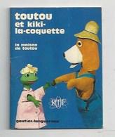 PETIT LIVRE - TOUTOU ET KIKI  LA COQUETTE - 20 PAGES - LA MAISON DE TOUTOU - ORTF - GAUTIER-LANGUEREAU 1967 - Cinéma/Télévision