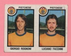 Figurina Panini 1982-83 - Pistoiese, Giorgio Rognoni E Luciano Facchini - Trading Cards