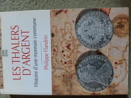 Philippe Flandrin, Les Thalers D'argent, Histoire D'une Monnaie Commune, Le Félin, 1997, 260p - Livres & Logiciels