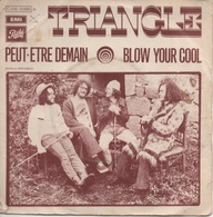 45T. TRIANGLE.  Peut-etre Demain  -  Blow Your Cool - 45 Rpm - Maxi-Single