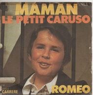 45T. ROMEO.      MAMAN   -   LE PETIT CARUSO - 45 Rpm - Maxi-Single