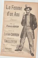 (GEO2) LA FEMME D' UN AMI , FRANCIS DUFOUR , , Paroles LUCIEN CARRON , Musique TAILLEFER - Partitions Musicales Anciennes