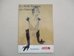 LA BELLE EPOQUE EN CHANSONS MICHEL RENIMEL OUEST FRANCE 1989 32 PAGES - Musique & Instruments
