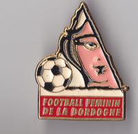 PIN'S   THEME FOOTBALL  FEMININ  DE LA DORDOGNE - Football