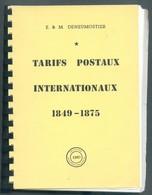 ** LA BIBLE ** - E. & M. DENEUMOSTIER, Les Tarifs Postaux Service Internationaux 1849/1875, Ed. E.M.D., Yvoz-Ramet, - Tarifa De Correos