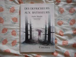 LORRAINE, VOSGES, CORCIEUX, DES DEFRICHEURS AUX BATISSEURS, ANDRE MOULIN, 1984 - Lorraine - Vosges