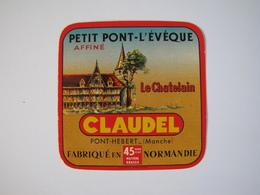 Etiquette De Fromage PETIT PONT-L'EVEQUE Affiné LE CHATELAIN CLAUDEL Fabriqué En NORMANDIE 45% - Cheese