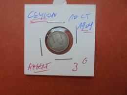 CEYLON 10 CENTS 1909 ARGENT (A.7) - Colonies