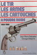 LE TIR ARMES CARTOUCHES POUDRE NOIRE 1860 1900 DEBAEKER DELPORTE GUIDE TIREUR COLLECTION REVOLVER FUSIL - Bücher