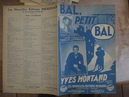 BAL,PETIT BAL YVES MONTAND PAROLES ET MUSIQUE DE FRANCIS LEMARQUE 1950 - Spartiti