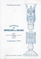 Cristaux Moulés. Reproduction Du Catalogue De 1893. Compagnie Des Cristalleries De Baccarat. Cristal - Arte