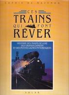 CES TRAINS QUI FONT RÊVER Histoire Des Trains De Luxe Grands Express Et Petites Lignes Pittoresque TRAIN TREIN Z631 **** - Historia