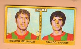 Calcio PANINI VALIDA Figurine Calciatori Serie B Ternana BELLINAZZI ++ LIGUORI 1969 / 1970 - Edizione Italiana