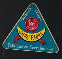 Ancienne Etiquette Fromage Sans Rivale 55%mg  Fabriqué En Lorraine   Meuse 55 O - Cheese