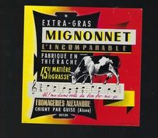 "Etiquette Fromage Mignonnet L'incomparable Fromagerie Alexandre Chigny Aisne 02 "" Vache, Musique"" - Cheese"