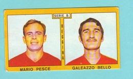 Calcio PANINI VALIDA Figurine Calciatori Serie B Reggina PESCE + BELLO 1969 / 1970 - Edizione Italiana