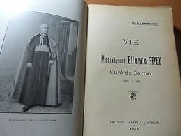 Alsace-Vie De Monseigneur Etienne Frey; Curé De Colmar 1889-1915-A.Kannengiesser - Livres, BD, Revues