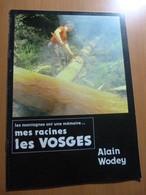 Wodey Alain. Les Montagnes Ont Une Mémoire...Mes Racines Les Vosges. - 1901-1940