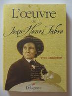 Yves Cambefort - L'oeuvre De Jean Henri Fabre  /  1999 - éd. Delagrave - Provence - Alpes-du-Sud