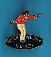 1 PIN'S  //    ** PÉTANQUE / BOULE AMICALE / NIMOISE ** . (C.L.) - Pétanque