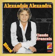 Disque Vinyle 45 Tours : CLAUDE FRANCOIS : ALEXANDRIE ALEXANDRA..Scan S  : Voir 2 Scans - Disco, Pop