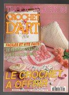 Tricot Sélection Crochet D'Art N°168 Le Crochet à Offrir - Faciles Et Vite Faits De Petits Ouvrages Pleins De Charme - Basteln