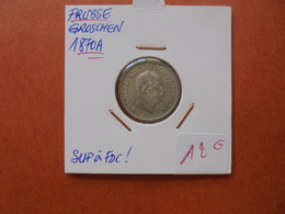 """PRUSSE 1 GROSCHEN 1870 """"A"""" SUPERBE/FDC  ARGENT  (A.8) - Small Coins & Other Subdivisions"""