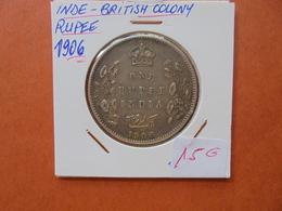INDES BRITANNIQUES 1 RUPEE 1906 ARGENT (A.8) - Kolonies