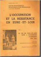 OCCUPATION ET RESISTANCE EN EURE ET LOIR TOME I LA VIE EN EURE ET LOIR SOUS L OCCUPATION ALLEMANDE 1940 1944 - Centre - Val De Loire