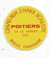 Autocollant , Sports , BOULE LYONNAISE ,  Grand Prix D'Hiver Bouliste ,  POITIERS , 1976 - Stickers