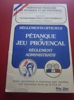 REGLEMENT OFFICIEL PÉTANQUE & JEU PROVENÇAL RÈGLEMENT ADMINISTRATIF -FÉDÉRATION FRANÇAISE DE PÉTANQUE-- JEUX Sport - Pétanque