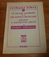 Le Drame Algérien Et La Décadence Française. Réponse à Raymond Aron. Jacques Soustelle. 1957. - Geschiedenis